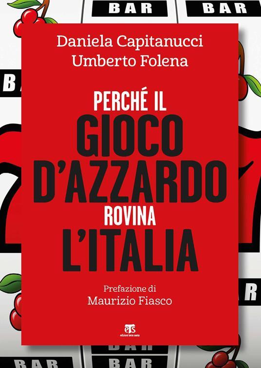Perché il gioco d'azzardo rovina l'Italia - Daniela Capitanucci,Umberto Folena - copertina