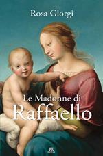 Le Madonne di Raffaello. Ediz. a colori