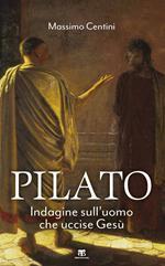 Pilato. Indagine sull'uomo che uccise Gesù