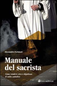 Manuale del sacrista. Come rendere vivo e dignitoso il culto cattolico - Alessandro Fortunati - copertina