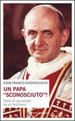 Un papa «sconosciuto»? Paolo VI raccontato da un testimone