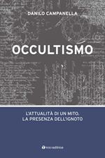 Occultismo. L'attualità di un mito. La presenza dell'ignoto