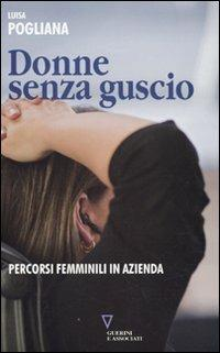 Donne senza guscio. Percorsi femminili in azienda - Luisa Pogliana - copertina