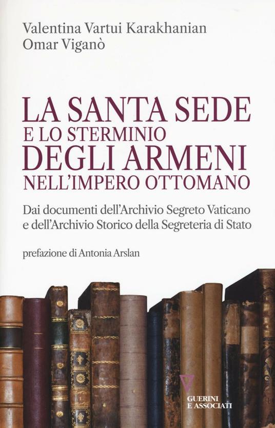 La Santa Sede e lo sterminio degli armeni nell'Impero Ottomano - Valentina V. Karakhanian,Omar Viganò - copertina