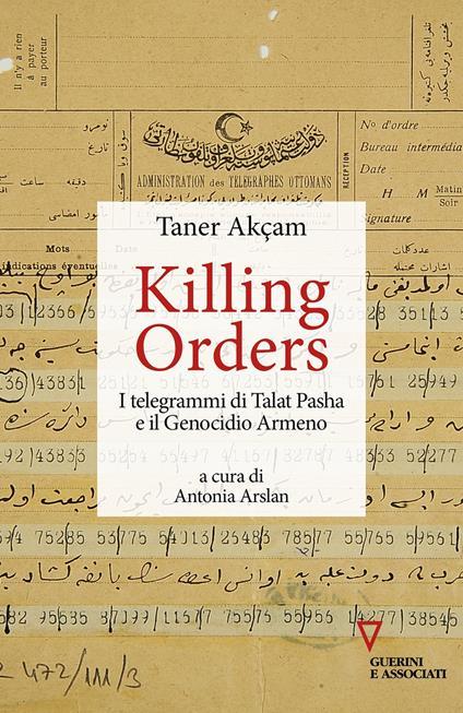 Killing orders. I telegrammi di Talat Pasha e il genocidio armeno - Taner Akçam - copertina