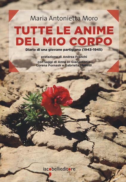 Tutte le anime del mio corpo. Diario di una giovane partigiana (1943-1945) - Maria Antonietta Moro - copertina