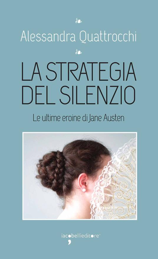 La strategia del silenzio. Le ultime eroine di Jane Austen - Alessandra Quattrocchi - ebook