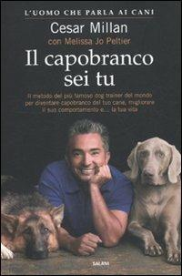 Il capobranco sei tu - Cesar Millan,Melissa J. Peltier - copertina
