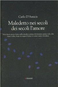 Maledetto nei secoli dei secoli l'amore - Carlo D'Amicis - copertina
