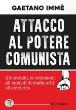 Attacco al potere comunista. Gli intrighi, le collusioni, gli omicidi di mafia utili alla sinistra