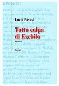 Tutta colpa di Eschilo - Lucia Pavesi - copertina
