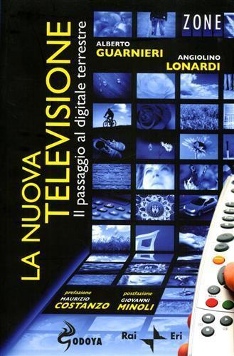 La nuova televisione. Il passaggio al digitale terrestre - Alberto Guarnieri,Angiolino Lonardi - copertina