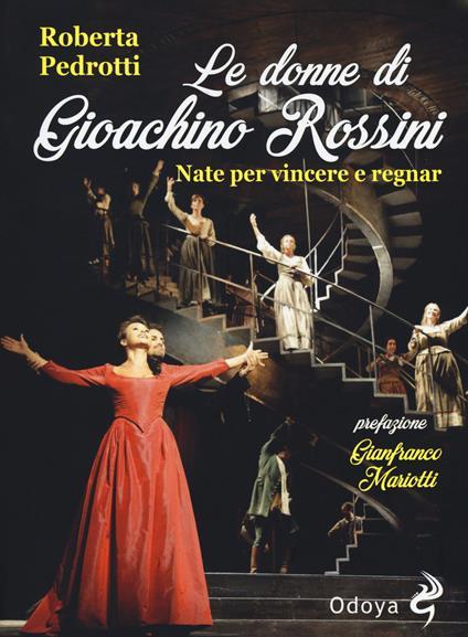 Le donne di Gioachino Rossini. Nate per vincere e regnar - Roberta Pedrotti - copertina