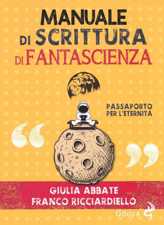 Manuale di scrittura di fantascienza. Passaporto per l'eternità - Giulia Abbate,Franco Ricciardiello - copertina