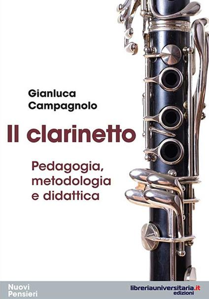 Il clarinetto. Pedagogia, metodologia e didattica - Gianluca Campagnolo - copertina