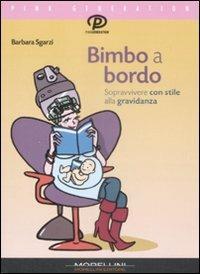 Bimbo a bordo. Sopravvivere con stile alla gravidanza - Barbara Sgarzi - copertina