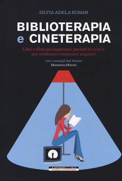 Biblioterapia e cineterapia. Libri e film per superare i momenti di crisi o per celebrare i momenti migliori - Silvia A. Kohan - copertina