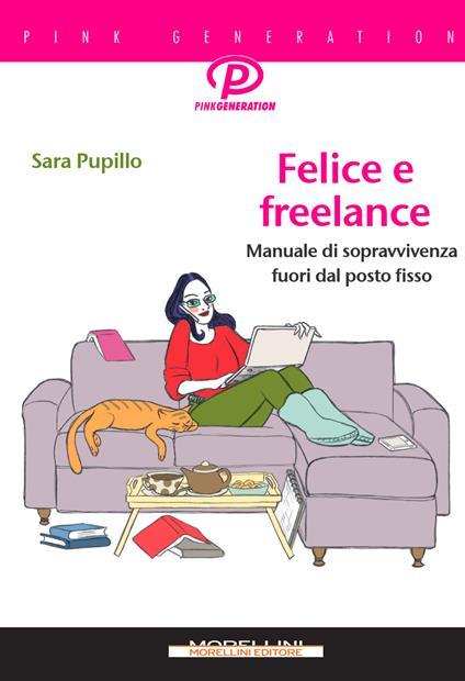 Felice e freelance. Manuale di sopravvivenza fuori dal posto fisso - Sara Pupillo - copertina