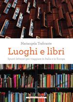 Luoghi e libri. Spunti letterari per viaggiare in Italia e in Europa
