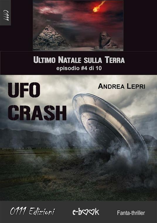 Ufo Crash. L'ultimo Natale sulla Terra. Vol. 4 - Andrea Lepri - ebook
