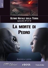 La morte di Pedro. L'ultimo Natale sulla Terra. Vol. 7 - Andrea Lepri - ebook