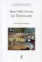 Le Tusculane. Testo latino a fronte