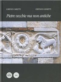Pietre vecchie ma non antiche. Compendio di scultura medievale pisana fino all'età di Giotto - Lorenzo Carletti,Cristiano Giometti - copertina