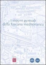 I sistemi portuali della Toscana mediterranea. Infrastrutture, scambi, economie dall'antichità a oggi