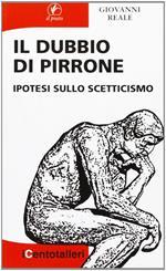 Il dubbio di Pirrone. Ipotesi sullo scetticismo