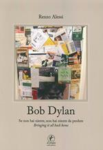 Bob Dylan. Se non hai niente non hai niente da perdere. Bringing it all home