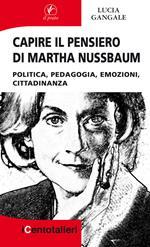 Capire il pensiero di Martha Nussbaum. Politica, pedagogia, emozioni, cittadinanza