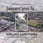 Sessant'anni fa... solo una scommessa. La zona industriale di Padova: da ruralità a industrializzazione