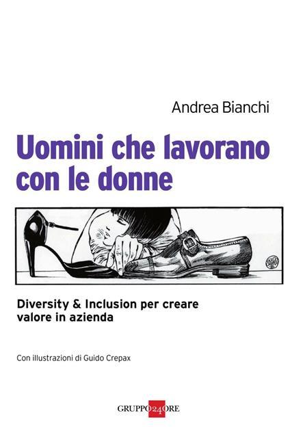 Uomini che lavorano con le donne. Diversity & inclusion per creare valore in azienda - Andrea Bianchi,Guido Crepax - ebook