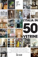 L' Italia in 50 vetrine. Di boutique in boutique, da Nord a Sud. Le più belle, le più antiche, le più attente al servizio, le più innovative. Viaggio in 50 tappe nella moda al dettaglio