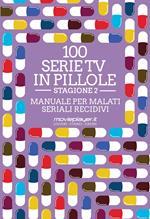 100 serie tv in pillole. Stagione 2. Manuale per malati seriali recidivi