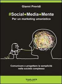 Social.Media.Mente. Per un marketing umanistico. Comunicare e progettare la semplicità nella società complessa - Gianni Previdi - copertina