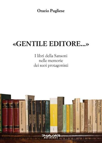 Gentile editore... I lbri della Sansoni nelle memorie dei suoi protagonisti - Orazio Pugliese - copertina