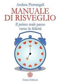Manuale di risveglio. Il primo reale passo verso la felicità - Andrea Pietrangeli - ebook