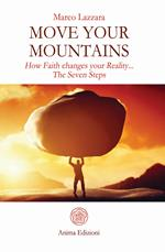 Move your mountains. How faith changes your reality... The seven steps