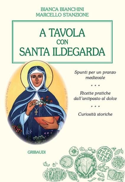 A tavola con santa Ildegarda - Marcello Stanzione,Bianca Bianchini - copertina