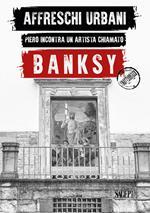Affreschi urbani. Piero incontra un artista chiamato Banksy. Ediz. italiana e inglese