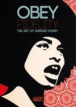 Obey Fidelity. The art of Shepard Fairey. Ediz. illustrata