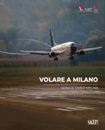 Volare a Milano-Wings over Milan. Ediz. bilingue