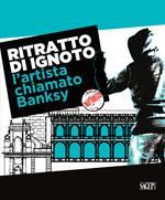 Ritratto di ignoto. L'artista chiamato Banksy. Catalogo della mostra (Palermo, 7 ottobre 2020-17 gennaio 2021). Ediz. italiana e inglese