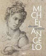Michelangelo. Divino artista. Ediz. illustrata