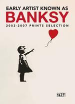 Early artist known as Banksy. 2002-2007 prints selection. Ediz. italiana e inglese