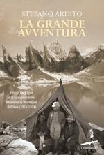 La grande avventura. Filippo De Filippi e la sua spedizione attraverso le montagne dell'Asia (1913-1914)