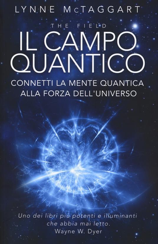 Il campo quantico. Connetti la mente quantica alla forza dell'universo - Lynne McTaggart - copertina