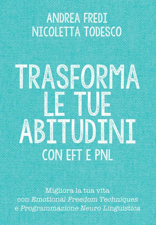 Trasforma le tue abitudini con EFT e PNL - Andrea Fredi,Nicoletta Todesco - ebook