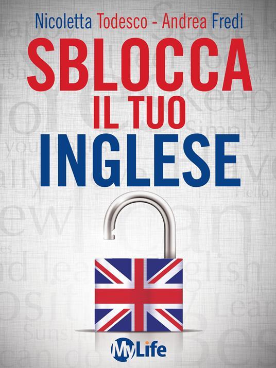 Sblocca il tuo inglese. Supera la paura di parlare inglese con EFT e PNL - Andrea Fredi,Nicoletta Todesco - ebook